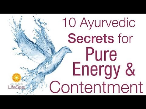 10 Ayurvedic Secrets for Pure Energy and Contentment | John Douillard's LifeSpa