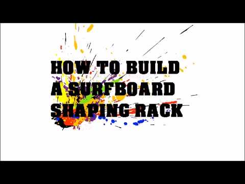 How to make a surfboard shaping rack