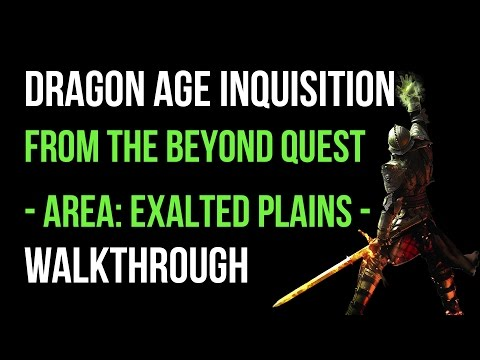Dragon Age Inquisition Walkthrough From The Beyond Quest (Exalted Plains) Gameplay Let's Play