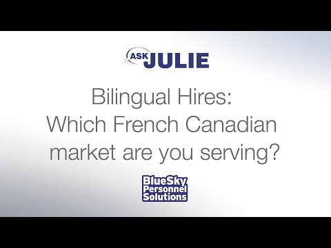 "Bilingual Hires:  Which French Canadian market are you serving? (""ASK JULIE"" Video Series)"