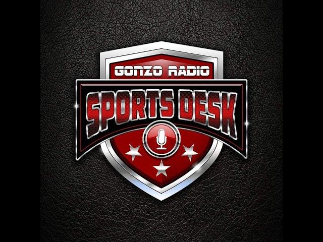 THE GONZO RADIO SPORTS DESK #54!