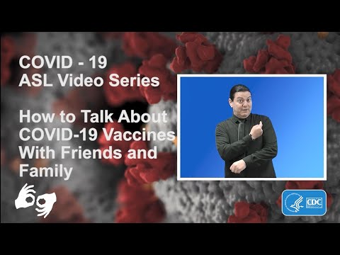 ASL Video Series: How to Talk About COVID-19 Vaccines with Friends and Family