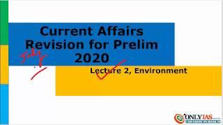 Mission 2020: Lecture 2 Environment   Current Affairs Revision for Prelim 2020 UPSC/CSE/IAS