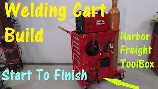 Start To Finish -- My Welding Cart Built Around A Harbor Freight Toolbox