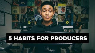 5 IMPORTANT Habits for Producers