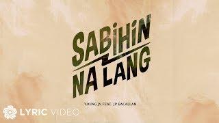 Sabihin Na Lang - Young JV feat. Jp Bacallan (Lyrics)