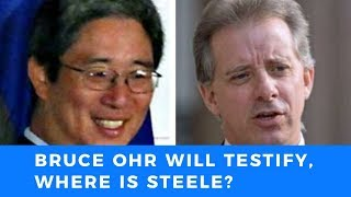 DOJ's Bruce Ohr to testify, but where is British spy Steele?