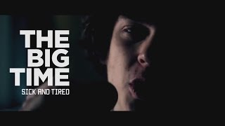 The Big Time - Sick and Tired (OFFICIAL MUSIC VIDEO)