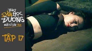 THỢ SĂN HỌC ĐƯỜNG | TẬP 17 | Phim Học Đường Hành Động 2019