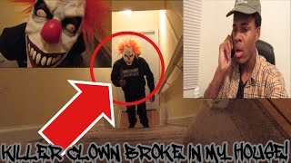 KILLER CLOWN BROKE INTO MY HOUSE!!! STOLE MY STUFF!!! I CALLED 911