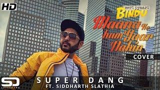 maana ke hum yaar nahin meri pyaari bindu   super dang cover ft siddharth slathia