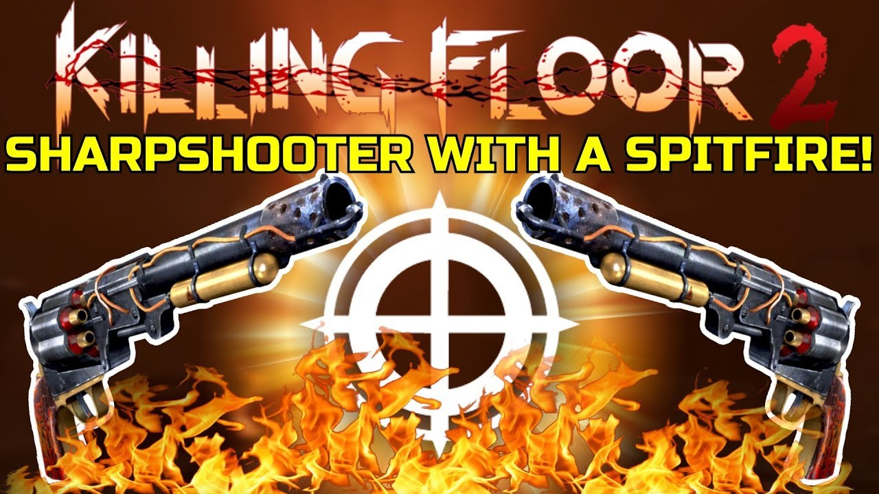 Killing Floor 2 Sharpshooter With A Spitfire Why Would You Have This Youtube