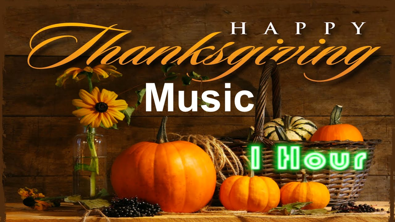 Thanksgiving And Thanksgiving Song Best Thanksgiving Music Collection For Thanksgiving Dinner Youtube
