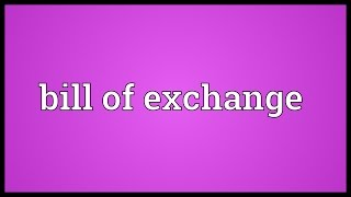 Bill of exchange Meaning