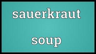 Sauerkraut Soup Meaning