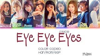 Twice (트와이스) - eye eyes |sub. español + color coded| (han/rom/esp) artista: canción: album: signal fecha: 15/5/17 ~~~ mv oficia...