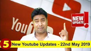 5 New important YouTube Updates ! 22 May 2019