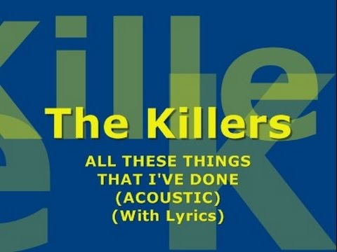 The Killers - All These Things That I've Done (Acoustic) (With Lyrics)