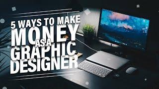 5 Fast Ways To Make Money As A Graphic Designer