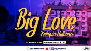 BIG LOVE - RELÍQUIA MELHORES - SERESTA PRA BATER NOS PAREDÕES