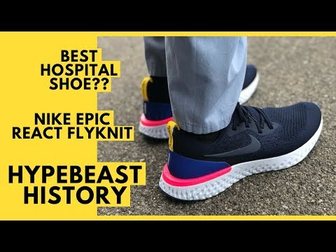 Nike Epic React Flyknit - Best Shoe for Hospital Workers?? Review and Hypebeast History