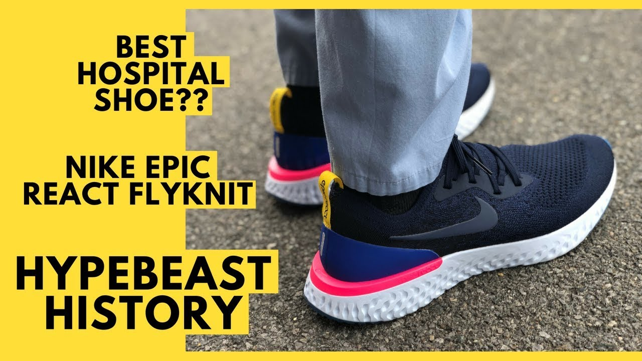 ba1a89c6424e Nike Epic React Flyknit - Best Shoe for Hospital Workers   Review and  Hypebeast History