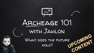 Archeage 101 - What does the future hold?