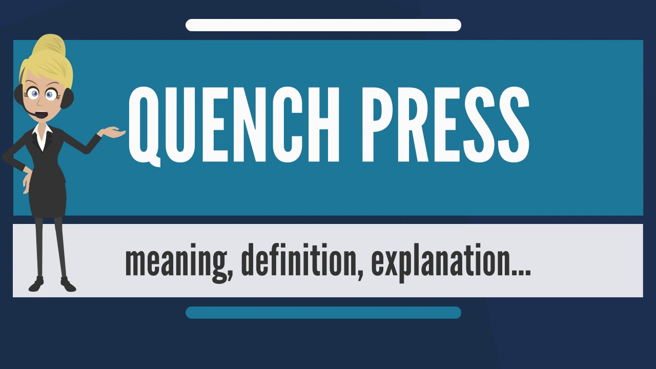what is quench press? what does quench press mean? quench press