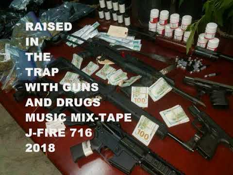 RAISED IN THE TRAP WITH GUNS AND DRUGS MUSIC MIX TAPE  J FIRE 716 2018