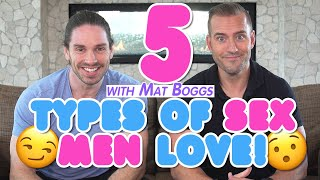 5 Types of Sex Men Love - What Men Want In Bed ft. Mat Boggs