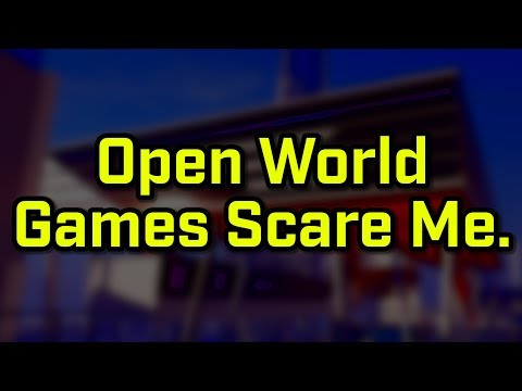 Open World Games Scare Me :/