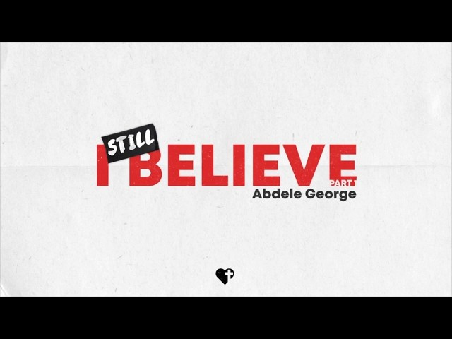 I Still Believe - Part 1 (Abdele George)