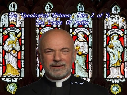 The Theological Virtues:  Disc 2 of 5:  The Virtue Of Faith!