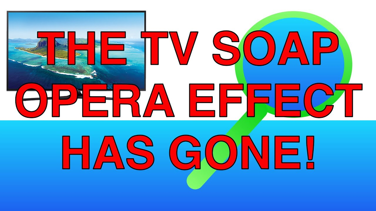 the soap opera effect is no longer an issue in 2018 youtube