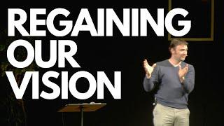 Regaining Our Vision