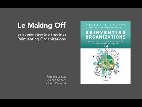 Making off the la version illustrée de Reinventing Organizations