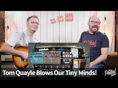 That Pedal Show – Tom Quayle's New Pedalboard. Epic Player, Wonderful Tones…