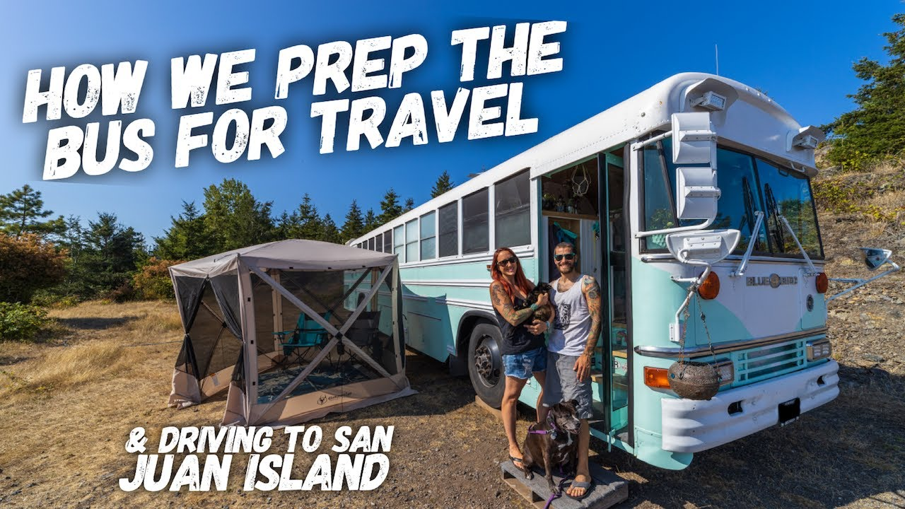 How We Prep The Bus For Travel and Driving to San Juan Island #BusLife VLOG: S1 E1