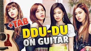 BLACKPINK - DDU-DU DDU-DU (fingerstyle guitar cover tutorial w/tabs)