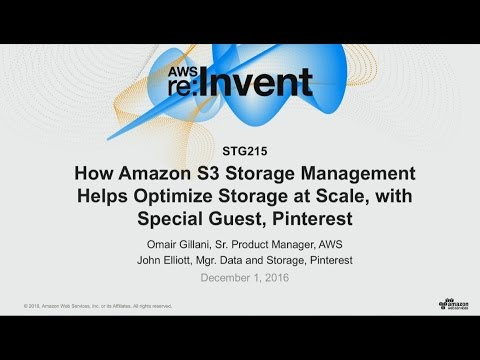 AWS re:Invent 2016: Amazon S3 Storage Management Optimizes at Scale, with Guest, Pinterest (STG215)