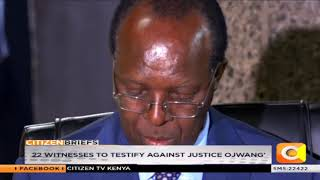22 witnesses to testify against Justice Ojwang'