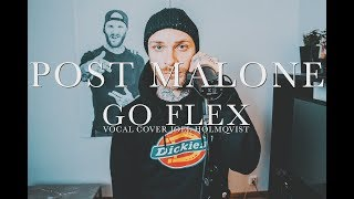 Post Malone - Go Flex  - Vocal Cover Joel Holmqvist