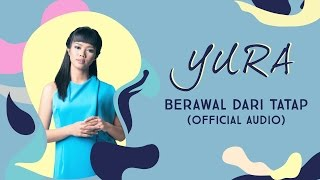 Video YURA YUNITA - Berawal Dari Tatap (Official Audio) download MP3, 3GP, MP4, WEBM, AVI, FLV Oktober 2018