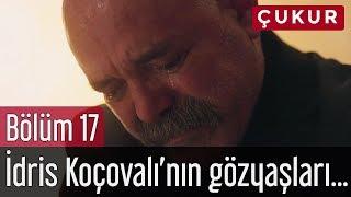 Çukur 17. Bölüm - İdris Koçovalı'nın Gözyaşları...