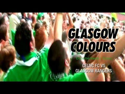 Glasgow Colors Glasgow Rangers Vs Celtic FC - Documentary