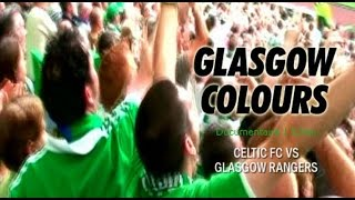 Glasgow Colors Glasgow Rangers Vs Celtic FC - Documentary