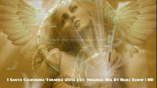 I Santo California-Torneró (2016 Ext. Original Mix By Marc Eliow ) HD