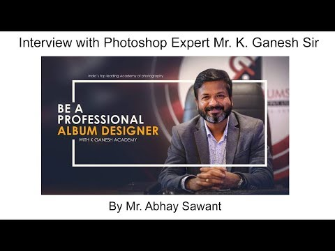 Interview Of Photoshop Expert Mr. K Ganesh Sir By Mr. Abhay Sawant