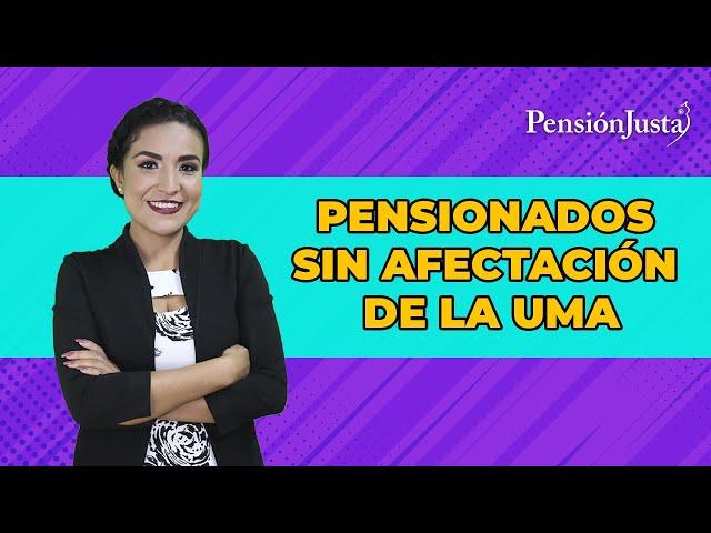 Pensionados SIN afectación de la UMA - Pensión Justa
