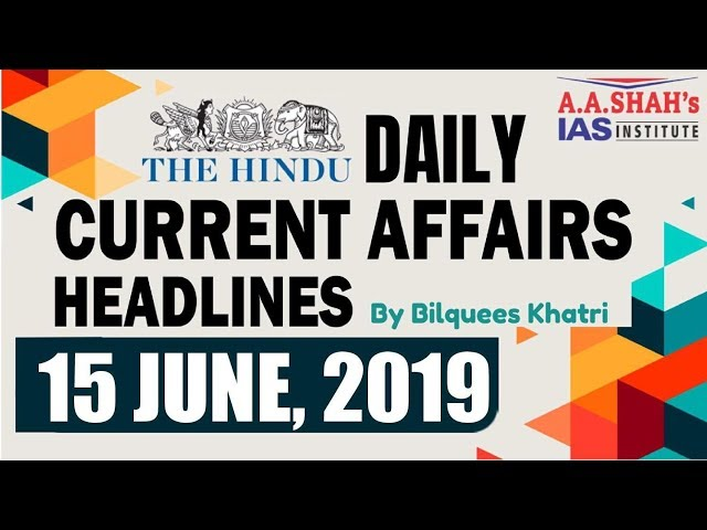 IAS Daily Current Affairs | The Hindu Analysis by Mrs Bilquees Khatri (15 June 2019)